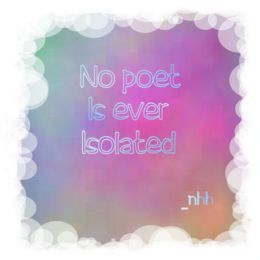 """No poet is ever isolated"""