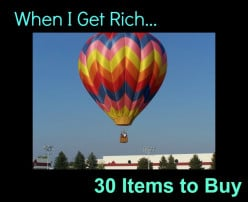 When I Get Rich--30 Items I Must Buy