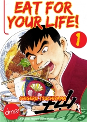 Eat for Your Life vol. 1 Copyright 2013 DMP Written and illustrated by Shigeru Tsuchiyama Translation lettering by Mike Rickaby