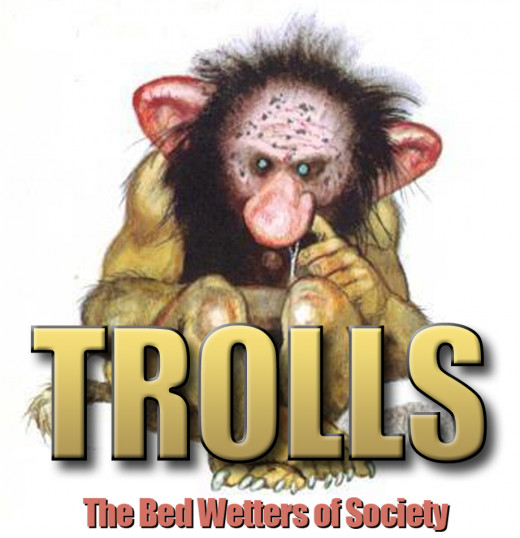 Are Trolls just those of us that didn't get enough attention as a child and use the internet for their own misplace insecurities?