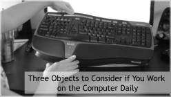 Three Objects to Consider if You Work on the Computer Daily