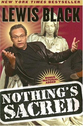 "Lewis Black ""Nothing's Sacred"" Editorial Reviews: Synopsis You've seen him on The Daily Show with Jon Stewart offering up his trademark angry observational humor on everything from politics to pop culture. You've seen his energetic stand-up performan"