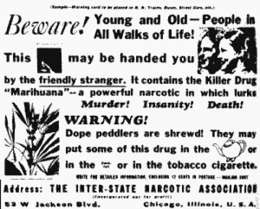 Marijuana is truly the most horrifyingly dangerous drug on earth. A deadly narcotic which fuels death and insanity. Really.