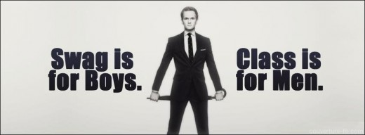 """""""Swag is for boys, Class is for men"""" - Barney Stinson"""