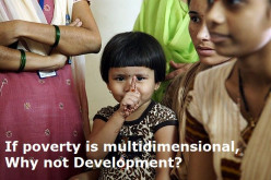 Poverty is Multidimensional, So should be Development