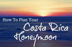 How To Plan Your Costa Rica Honeymoon