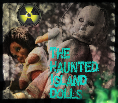 The haunted island dolls are located in Mexico, and have been around for over 50 years. The dolls are possessed- supposedly by a little girl who lost her life in the canals surrounding the Island.