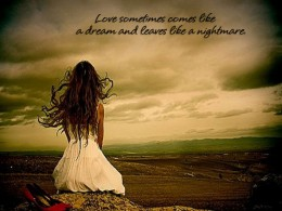 Love sometimes comes like a dream and leaves like a nightmare