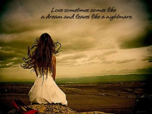 Love sometimes comes like a dream and leaves like a nightmare
