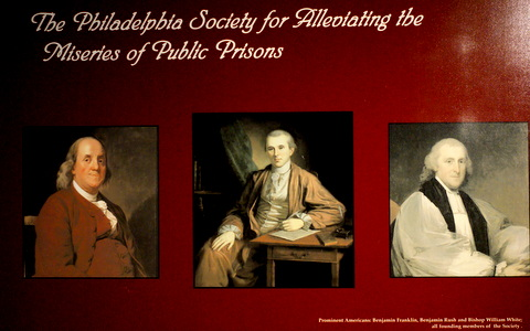 Founding members of the Philadelphia Society for Alleviating the Miseries of Public Prisons.  Shown are Benjamin Franklin, Benjamin Rush and Bishop William White.  (Photo of display at ESP).
