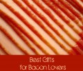 Best Gifts for Bacon Lovers