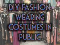 DIY Fashion: Wearing Costumes in Public