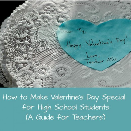 Valentine's Day can be tough for high school students who don't have sweethearts on February 14th. Teachers can ease the pain these students feel with careful planning and a lot of love.