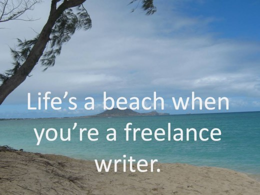 Thanks to technology, freelance writers can work anytime, almost anywhere, like on a sunny beach in Hawaii!
