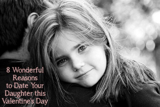 8 wonderful reasons to date your daughter this Valentine's Day. A little girl loves her daddy and she looks to him to teach her what love is.