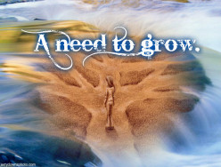A Need To Grow.