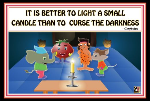 It Is Better To Light A Small Candle Than To Curse The Darkness                      - Confucius
