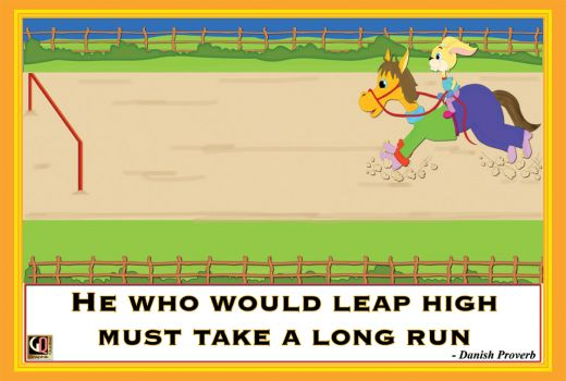 He Who Would Leap High, Must Take A Long Run - Danish Proverb