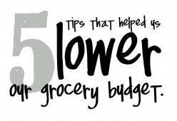 Five tips that helped our family lower our grocery budget.