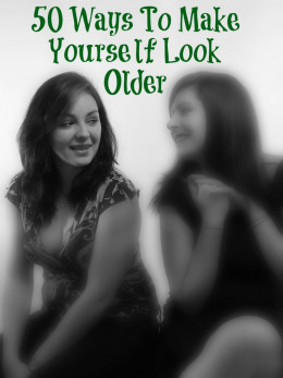 50 ways to look and act older