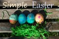 How to Celebrate a Simple Easter-Honoring the Holiday for a Meaningful, Minimalist, and Stress-Free Gathering