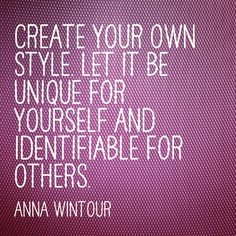 Anna Wintour, Queen of Vogue, says it best...