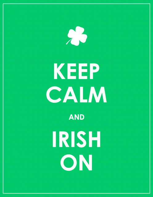 Keep Calm and Irish On!