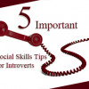 Five Important Social Skills Tips for Introverts