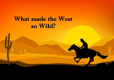 What made the Wild West so Wild? Image courtesy of iaodesigns / FreeDigitalPhotos.net