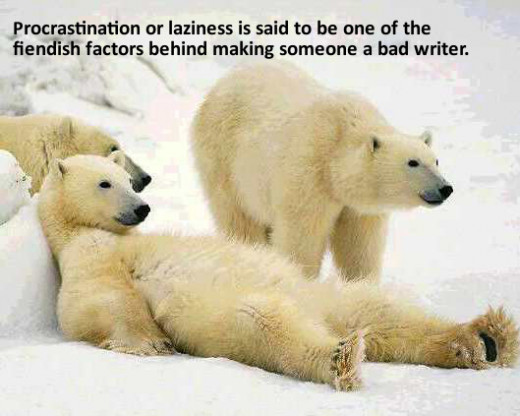 Procrastination or laziness, as most people believe so, is one of the factors behind making someone a bad writer.