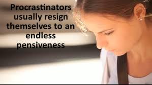 Procrastinators are pensive and undecided.