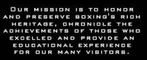 The mission statement of the International Boxing Hall of Fame. The IBHF celebrates great boxers, trainers and any other person who contributed a lot to the sport.