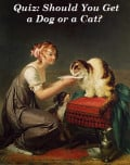 Should You Get A Cat Or A Dog?  Take The Quiz To Find Out!