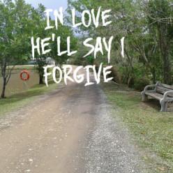 In Love He'll say i FORGIVE