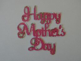 Happy Mother's Day sentiment adhered together