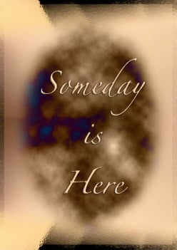 Someday Is Here