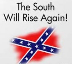 The South will rise again is an inspiring slogan, but to believe in one's heart that antebellum conditions will reemerge as it once existed is an example of self deception at its apex.