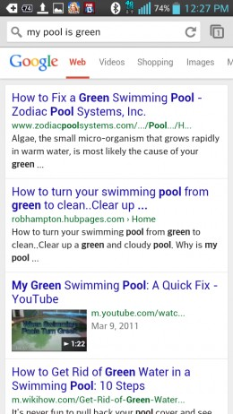 "I searched for ""My Pool is Green"" You can see I am the second article on the first page of Google. Go ahead...try it!"