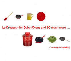 Le Creuset – for Quality French/Dutch Ovens, and SO much more!