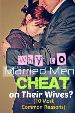 Why Do Married Men Cheat on Their Wives? (10 Most Common Reasons)