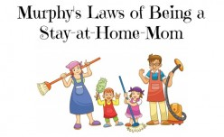 Murphy's Laws of Being a Stay At Home Mom