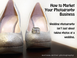 Photographing a Wedding is More Than Just Taking Pictures: How to Market Your Photography Business