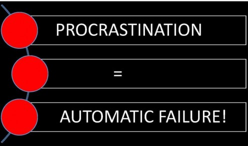 When you procrastinate and get nothing done, you automatically fail!