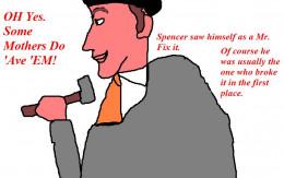Frank Spencer as Mr. Fix it.