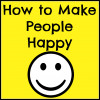 How to Make People Happy