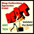 Stop Collection Agencies Cold!                 Make them Validate the Debt!
