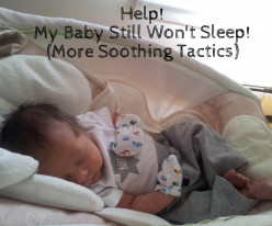 Help! My Baby Still Won't Sleep! (More Soothing Tactics)