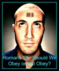 Romans 13:  Should We Obey or Not Obey?