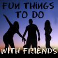 Ideas: Fun Things To Do With Your Friends