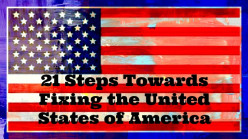21 Steps Towards Fixing the United States of America